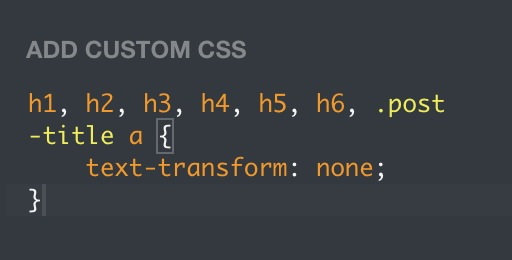 Custom CSS to render all headings and linked post titles as normal capitalization, removing the upper case format
